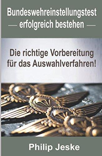 Bundeswehr Einstellungstest erfolgreich bestehen: Die richtige Vorbereitung für das Auswahlverfahren – Mit Tipps aus erster hand bestehst du den schwierigen Einstellungstest Bundeswehr !